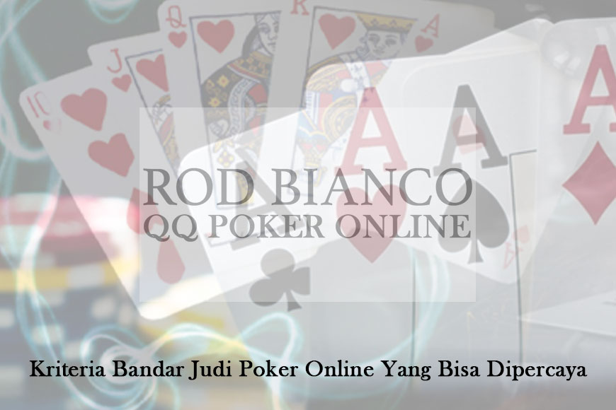 Poker Online Yang Bisa Dipercaya Kriteria Bandar Judi - QQ Poker Online