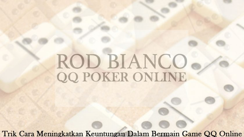 QQ Online - Trik Cara Meningkatkan Keuntungan - QQ Poker Online